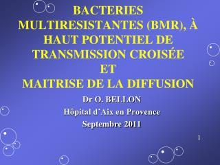 BACTERIES MULTIRESISTANTES BMR,   HAUT POTENTIEL DE TRANSMISSION CROIS E ET MAITRISE DE LA DIFFUSION