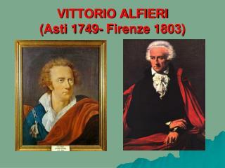 VITTORIO ALFIERI Asti 1749- Firenze 1803