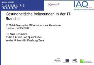 Gesundheitliche Belastungen in der IT-Branche  IG Metall-Tagung des ITK-Arbeitskreises Rhein-Main Frankfurt, 27.05.2008