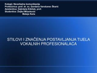 Kolegij: Neverbalna komunikacija Profesorica: prof. dr. sc. Gordana Varo anec  karic Asistentica: Gabrijela Ki icek, pro