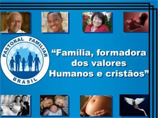 Fam lia, formadora dos valores Humanos e crist os
