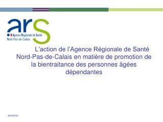 L action de l Agence R gionale de Sant  Nord-Pas-de-Calais en mati re de promotion de la bientraitance des personnes  g