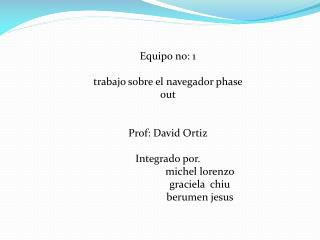 Equipo no: 1  trabajo sobre el navegador phase out    Prof: David Ortiz   Integrado por.                          michel