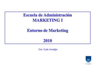 Escuela de Administraci n MARKETING I  Entorno de Marketing  2010