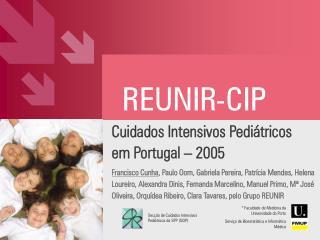 Cuidados Intensivos Pedi tricos em Portugal   2005 Francisco Cunha, Paulo Oom, Gabriela Pereira, Patr cia Mendes, Helena