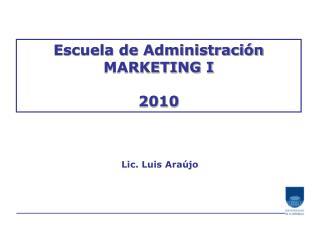 Escuela de Administraci n MARKETING I  2010