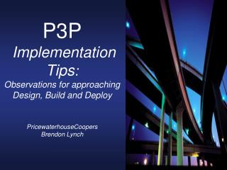 P3P   Implementation Tips:  Observations for approaching Design, Build and Deploy     PricewaterhouseCoopers Brendon Lyn