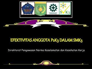 EFEKTIVITAS ANGGOTA P2K3 DALAM SMK3   Direktorat Pengawasan Norma Keselamatan dan Kesehatan Kerja