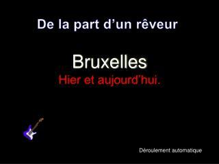 Bruxelles  Hier et aujourd hui.