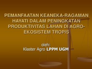 PEMANFAATAN KEANEKA-RAGAMAN HAYATI DALAM PENINGKATAN PRODUKTIVITAS LAHAN DI AGRO-EKOSISTEM TROPIS