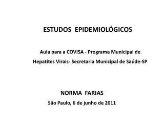 ESTUDOS  EPIDEMIOL GICOS    Aula para a COVISA - Programa Municipal de  Hepatites Virais- Secretaria Municipal de Sa de-