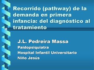Recorrido pathway de la demanda en primera infancia: del diagn stico al tratamiento