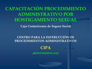 CAPACITACI N PROCEDIMIENTO ADMINISTRATIVO POR HOSTIGAMIENTO SEXUAL Caja Costarricense de Seguro Social  CENTRO PARA LA I