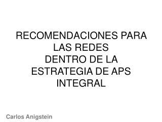 RECOMENDACIONES PARA LAS REDES DENTRO DE LA ESTRATEGIA DE APS INTEGRAL