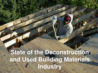 State of the Deconstruction and Used Building Materials Industry