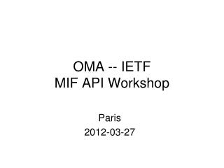 OMA -- IETF  MIF API Workshop