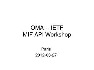 OMA -- IETF  MIF API Workshop