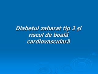 Diabetul zaharat tip 2 si riscul de boala cardiovasculara