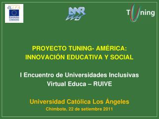 PROYECTO TUNING- AM RICA: INNOVACI N EDUCATIVA Y SOCIAL  I Encuentro de Universidades Inclusivas Virtual Educa   RUIVE