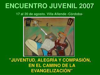 ENCUENTRO JUVENIL 2007 17 al 20 de agosto. Villa Allende -C rdoba-