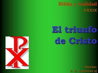Biblia y realidad XXXIX   El triunfo de Cristo     Dise o: J. L. Caravias sj