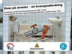 Vann p  avveier   en bransjeutfordring   Innledning ved Nordisk Vannskadeseminar 2007 i Ystad v