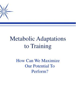Metabolic Adaptations to Training