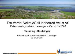 Fra Verdal Vekst AS til Innherred Vekst AS Felles n ringsselskap Levanger   Verdal fra 2005