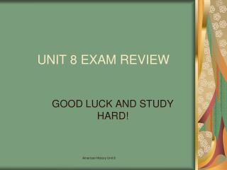 UNIT 8 EXAM REVIEW