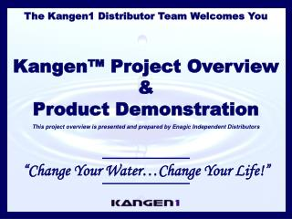 The Kangen1 Distributor Team Welcomes You     Kangen  Project Overview  Product Demonstration This project overview is p