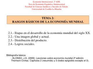 TEMA 2: RASGOS B SICOS DE LA ECONOM A MUNDIAL