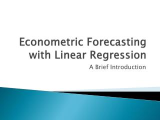 Econometric Forecasting with Linear Regression