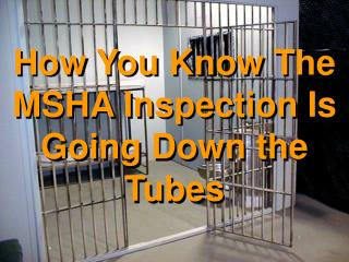 How You Know The MSHA Inspection Is Going Down the Tubes