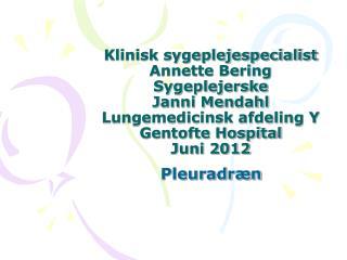Klinisk sygeplejespecialist Annette Bering Sygeplejerske Janni Mendahl Lungemedicinsk afdeling Y Gentofte Hospital Juni