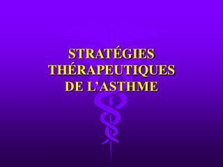STRAT GIES TH RAPEUTIQUES  DE L ASTHME