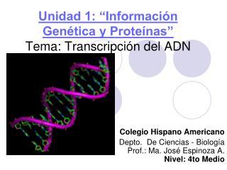 Unidad 1:  Informaci n Gen tica y Prote nas  Tema: Transcripci n del ADN