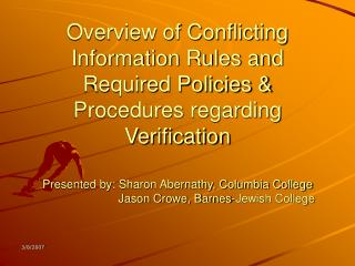 Overview of Conflicting Information Rules and Required Policies  Procedures regarding Verification  Presented by: Sharon