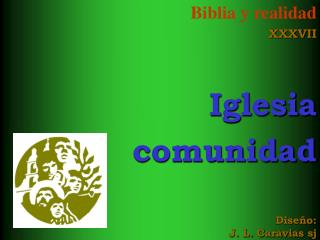 Biblia y realidad XXXVII   Iglesia comunidad    Dise o: J. L. Caravias sj