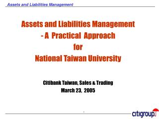 Assets and Liabilities Management  - A  Practical  Approach for  National Taiwan University   Citibank Taiwan, Sales  Tr
