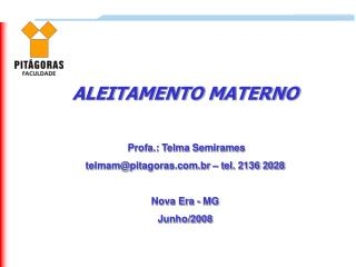 ALEITAMENTO MATERNO   Profa.: Telma Semirames telmampitagoras.br   tel. 2136 2028  Nova Era - MG Junho
