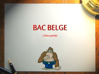 BAC BELGE 1 re partie
