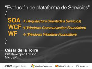 Evoluci n de plataforma de Servicios  {    SOA   Arquitectura Orientada a Servicios    WCF Windows Communication Founda