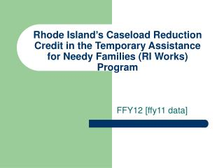 Rhode Island s Caseload Reduction Credit in the Temporary Assistance for Needy Families RI Works Program
