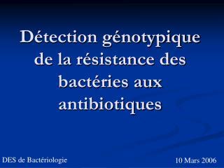D tection g notypique de la r sistance des bact ries aux antibiotiques