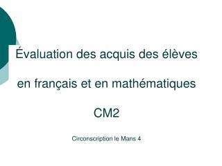 valuation des acquis des  l ves   en fran ais et en math matiques   CM2  Circonscription le Mans 4