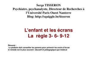 Serge TISSERON Psychiatre, psychanalyste, Directeur de Recherches   l Universit  Paris Ouest Nanterre  Blog: squiggle.be