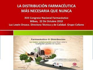 LA DISTRIBUCI N FARMAC UTICA  M S NECESARIA QUE NUNCA  XVII Congreso Nacional Farmac utico Bilbao,  22 De Octubre 2010