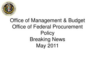 Office of Management  Budget Office of Federal Procurement Policy Breaking News May 2011