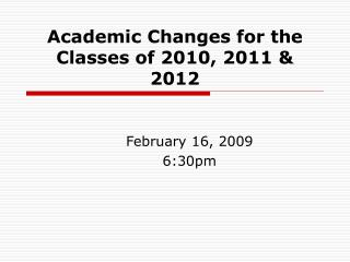 Academic Changes for the Classes of 2010, 2011  2012