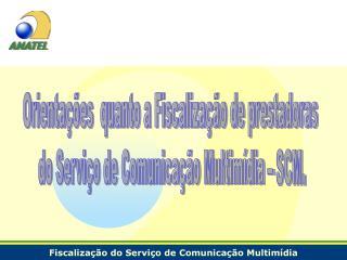 Orienta  es  quanto a Fiscaliza  o de prestadoras  do Servi o de Comunica  o Multim dia   SCM.